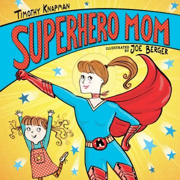 Superhero Mom - Timothy Knapman