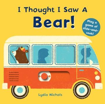 I thought I saw a bear - Lydia Nichols