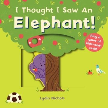 I thought I saw an elephant! - Lydia Nichols