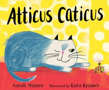 Atticus Caticus - Sarah Maizes