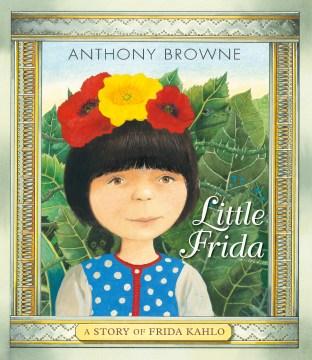 Little Frida : A Story of Frida Kahlo - Anthony Browne