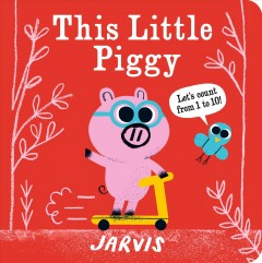 This little piggy : let's count from 1 to 10! - 1985-artist.author Jarvis
