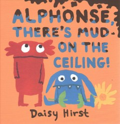 Alphonse, there's mud on the ceiling! - Daisy Hirst
