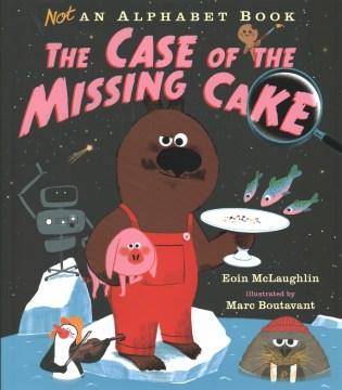 Not an alphabet book : the case of the missing cake - Eoin McLaughlin