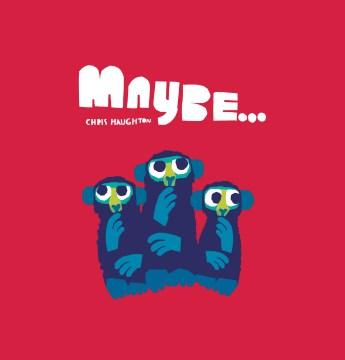 Maybe... - Chris Haughton