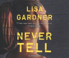 Never tell : a novel - Lisa Gardner