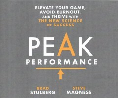 Peak performance : elevate your game, avoid burnout, and thrive with the new science of success - Brad Stulberg