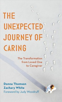 The unexpected journey of caring : the transformation from loved one to caregiver - Donna Thomson