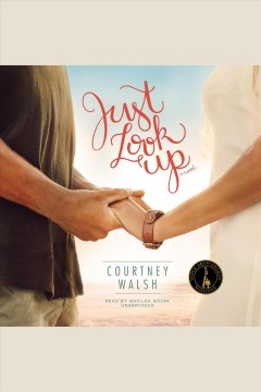 Just look up : a novel - Courtney Walsh