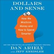Dollars and sense : how we misthink money and how to spend smarter - Dan Ariely