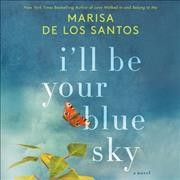 I'll be your blue sky : a novel - Marisa De los Santos