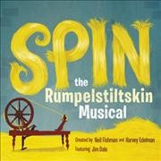 Spin : the Rumpelstiltskin musical - Neil Fishman