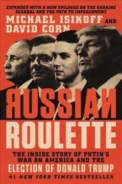 Russian roulette : the inside story of Putin's war on America and the election of Donald Trump - Michael Isikoff