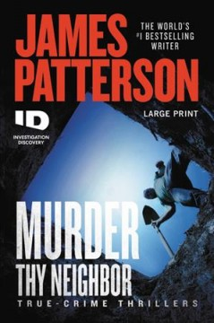 Murder thy neighbor : true-crime thrillers - James Patterson