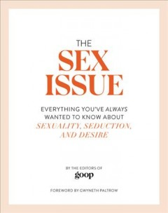 Sex Issue : Everything You've Always Wanted to Know About Sexuality, Seduction, and Desire - Gwyneth (FRW) Goop (COR); Paltrow