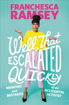 Well, That Escalated Quickly : Memoirs and Mistakes of an Accidental Activist - Franchesca Ramsey