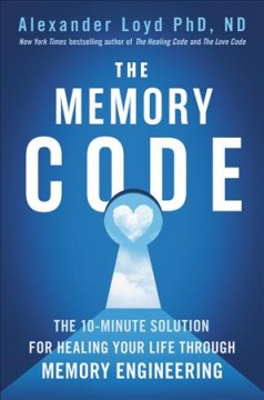 Memory Code : The 10-minute Solution for Healing Your Life Through Memory Engineering - Alexander Loyd