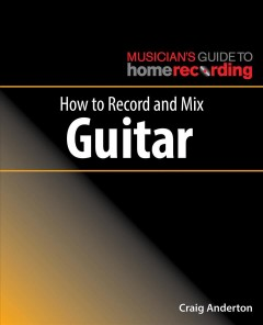 How to Record and Mix Guitar - Craig Anderton