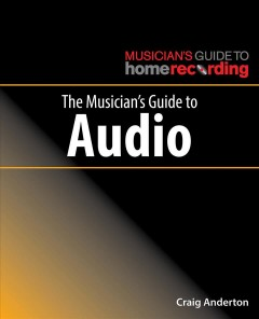 Musician's Guide to Audio - Craig Anderton