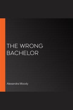 The wrong bachelor - Alexandra Moody
