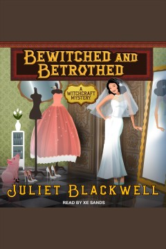 Bewitched and betrothed - Juliet Blackwell
