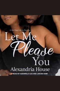 Let me please you - Alexandria House