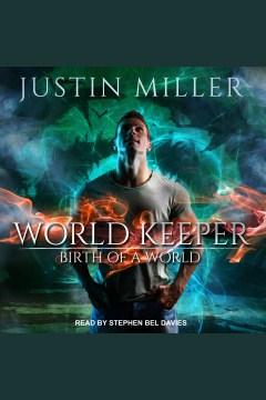 World keeper : birth of a world - Justin Miller