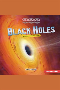 Black holes : a space discovery guide - James Roland