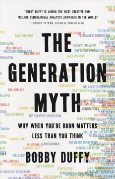 Generation Myth : Why When You're Born Matters Less Than You Think - Bobby Duffy