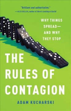 The Rules of Contagion Why Things Spread -- And Why They Stop : - Adam Kucharski