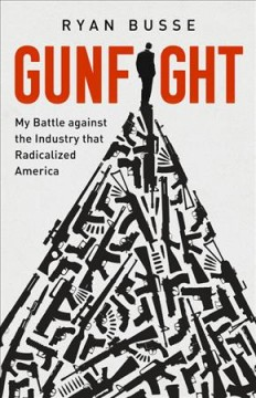 Gunfight : My Battle Against the Industry That Radicalized America - Ryan Busse