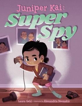 Juniper Kai : super spy - Laura Gehl