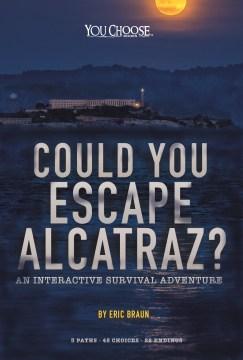 Could You Escape Alcatraz? : An Interactive Survival Adventure - Eric Braun