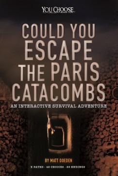 Could You Escape the Paris Catacombs? : An Interactive Survival Adventure - Matt Doeden