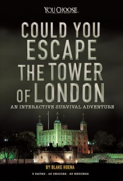 Could You Escape the Tower of London? : An Interactive Survival Adventure - Blake Hoena