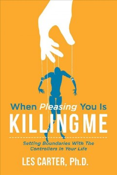When Pleasing You Is Killing Me : Setting Boundaries With the Controllers in Your Life - Les Carter