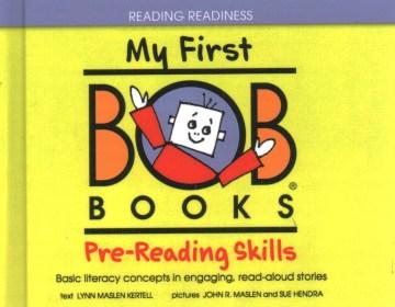My first Bob books. by Lynn Maslen Kertell ; pictures by Sue Hendra and John R. Maslen. Pre-reading skills - Lynn Maslen Kertell