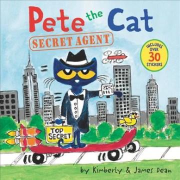Pete the cat. by Kimberly & James Dean. Secret agent - Kim Dean
