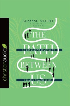 The path between us : an enneagram journey to healthy relationships - Suzanne Stabile