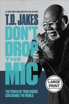 Don't drop the mic : the power of your words can change the world - T. D Jakes