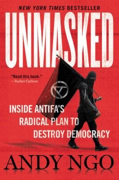 Unmasked : Inside Antifa's Radical Plan to Destroy Democracy - Andy Ngo