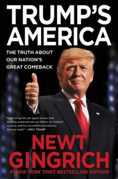 Trump's America The Truth about Our Nation's Great Comeback : - Newt Gingrich