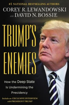 Trump's enemies : how the deep state is undermining the presidency - Corey R Lewandowski