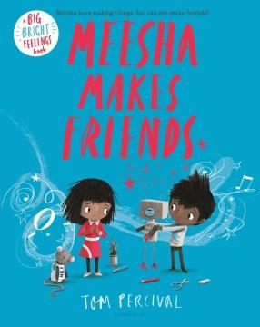 Meesha Makes Friends - Tom Percival