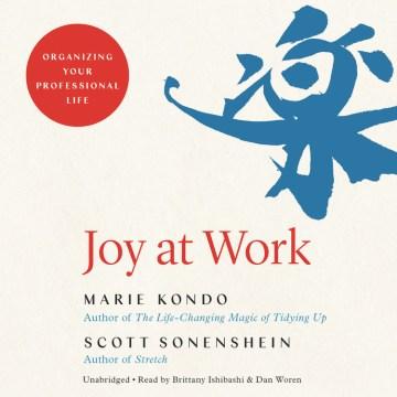 Joy at work : organizing your professional life - Marie Kondo