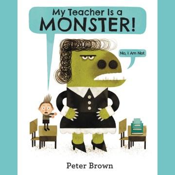 My teacher is a monster! (no, I am not) - Peter Brown