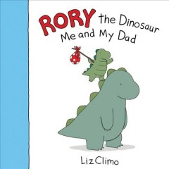Rory the dinosaur : me and my dad - Liz Climo