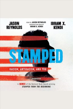 Stamped : racism, antiracism, and you / written by Jason Reynolds ; adapted from Stamped from the beginning by and with an introduction from Ibram X. Kendi - Digital audiobook
