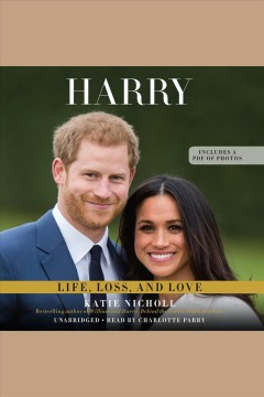 Harry : life, loss, and love - Katie Nicholl