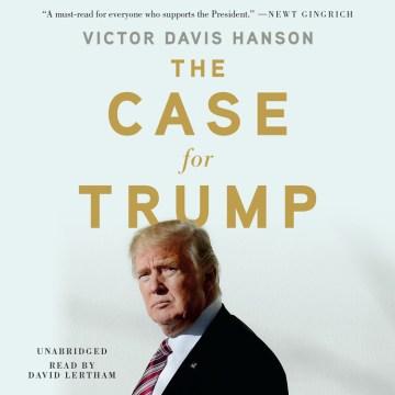 Case for Trump - Victor Davis; Lertham Hanson